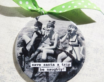 Funny Flapper Christmas Ornament . Save Santa a trip, be naughty 3 inch mylar magnet back