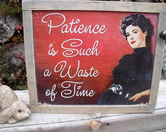 "TIN SIGN CABINET-WaLL storage-""Patience Is Such a Waste Of Time""--with hanging hardware & instructions included--""Love this sign!"""