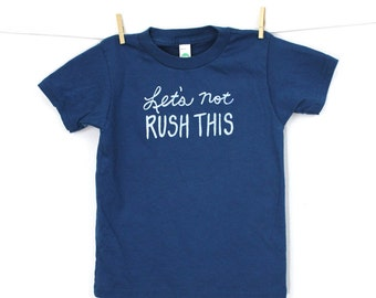 organic toddler t-shirt cotton, Let's not rush this