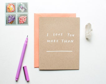 I Love You More Than (Blank) - Love Card - Valentine - Anniversary - screen printed - modern - rustic - hand lettering - minimal - funny