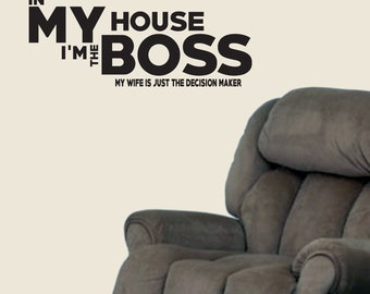 In My House I'm The Boss My Wife Is Just The Decision Maker - Man Cave Wall Decals