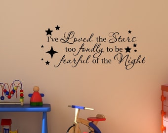 Vinyl wall decal I've loved the stars too fondly to be fearful of the night wall quote decor   D19
