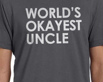 Uncle Gift World's Okayest UNCLE Mens t shirt Father's Day Gift Uncle Shirt Best Uncle Husband Gift Funny T Shirts