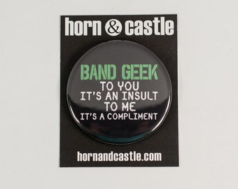 Band Geek Insult 2.25 inch Pinback Button or Magnet