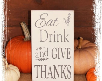 Eat Drink and Give Thanks-Thanksgiving Decor /Fall Sign/ Primitive Fall Decor/Kitchen Decor/Thanksgiving Sign/Home Décor/ Handcrafted