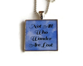 Not All Who Wander Are Lost Resin Pendant, Travel Jewelry, Inspirational Jewelry, Wanderlust, Graduation Gift