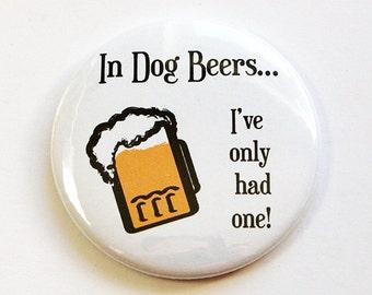 Funny Magnet, Beer Lover, Refrigerator Magnet, Fridge magnet, Magnet, Humor, Kitchen magnet, In dog beers I've only had one, Beer (4750)