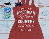 American By Birth Country By Choice - Eco razor back tank top. 4th of July tank top. Country tank top. Country Shirt. USA tank top.