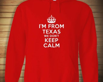 I'm From Texas We Don't Keep Calm HOODIE - texas hoodie, keep calm, texas pride - ID: 302