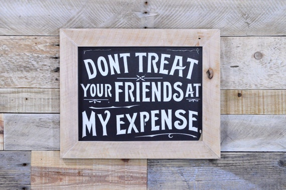 Vintage Dont Your Friends At My Expense Sign, General Store Sign, Antique Bar Sign