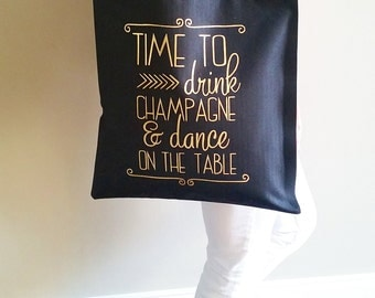 Party Tote Bags - Time to Drink Champagne and Dance on the Table  Wedding Bachelorette Birthday Celebration Totes