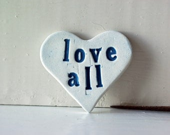 Love All.  Ceramic Pin.  Hand Made Fired Clay Pin.  Smart Advice.
