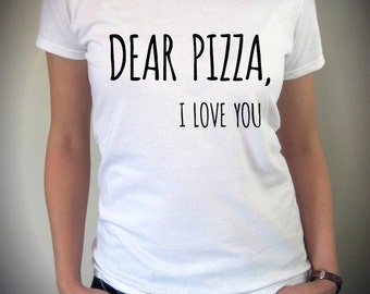 Dear Pizza I Love You shirt funny screenprint cotton Tee Shirt