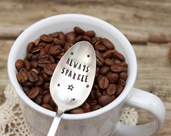 Always Sparkle Coffee Spoon - Message Spoon - Hand Stamped - Coffee Lover Stir Stick - Vintage Silver Plated Silverware - Gift