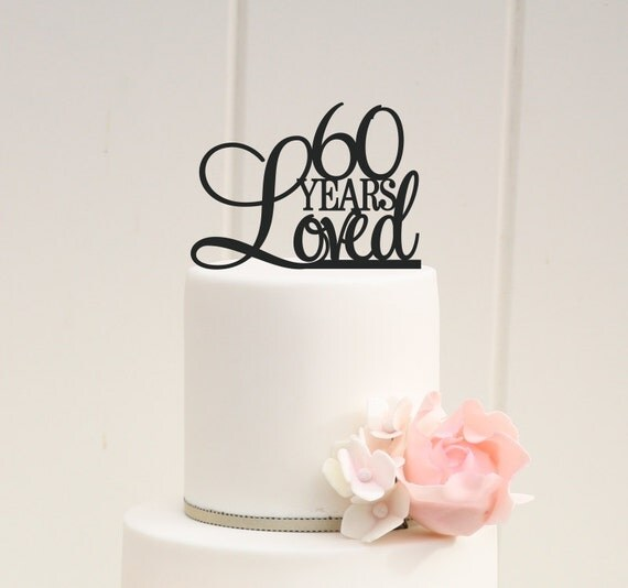 60 Years Loved Cake Topper Birthday Cake By Thepinkowldesigns