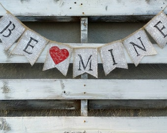 Be Mine Valentines Burlap Banner, Valentines Banner, Valentines Decor, Rustic Valentines Wedding Decor, Valentines Photo Prop