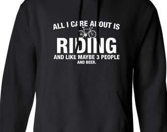 All I Care About is Riding And Like Maybe 3 People and Beer Hoodie Hooded Biking sports cycling Sweatshirt Mens Ladies Womens Youth ML-539h