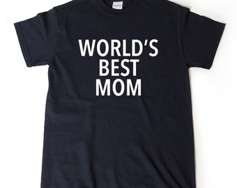 World's Best Mom T-shirt Funny Mommy Mother Mother's Day Gift Birthday Holiday