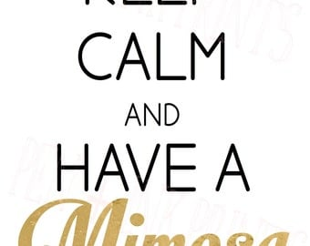 INSTANT DOWNLOAD Keep Calm and have a Mimosa