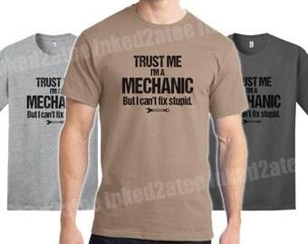Trust me I'm a mechanic but I can't fix stupid mens tshirt gift funny humor