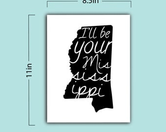 I'll Be Your Mississippi Print