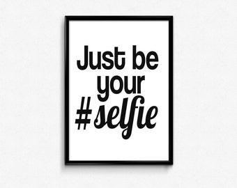 Just Be Your Selfie Printable Art, Just Be Yourself, Black and White, Typography Poster, Typographic Print, Dorm Decor, Dorm art