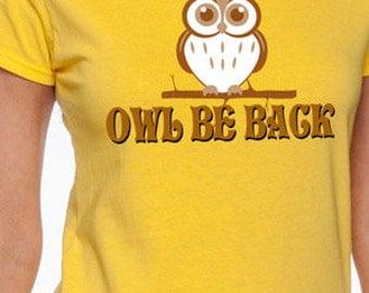 Owl Be Back, Funny Pun T-Shirt