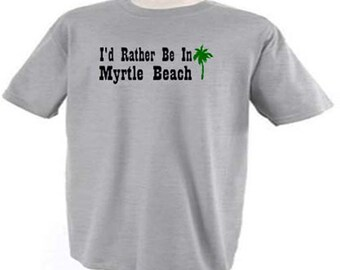 I'd Rather Be In Myrtle Beach Vacation Ocean Summer T-Shirt