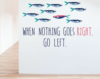 When Nothing Goes Right, Go Left Removable Wall Sticker| LSB0035WHT