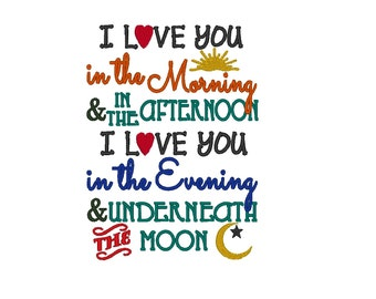 I Love you in the Morning, Afternoon, Evening Underneath the Moon. 6 Sizes INSTANT DOWNLOAD. Machine Embroidery Design Digitized File