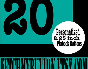 20 custom - personalized 2.25 inch pinback button - badges - YOUR DESIGN HERE!!