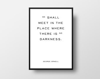 George Orwell, 1984, No darkness, Book Quote, Literature Quote, Book Quote Poster, Literary Quote Print, Favourite Books, Library Decor