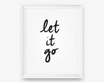 SALE Printable Let it Go, Black and White Typography Poster, Inspirational Print, Motivational Wall Art  - Digital Download