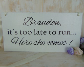 Wedding Signs .Too late to run here she comes wood wedding sign. Ring bearer . Here comes the bride. Personalized, custom groom's name