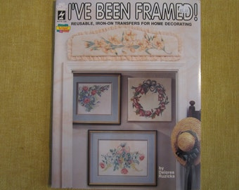 I've Been Framed!  reusble iron on transfers for home decorations,by Delores Ruzicka, iris,tulip,rose,daisy,bunnies,wildflowers