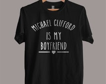 Michael Clifford is My Boyfriend shirt 5 Seconds Of Summer Shirt