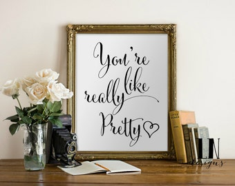 Instant 'you're like really pretty' Quote Art 8x10 Wall Art Printable File Typography Wall Art Home Decor Friend Gift