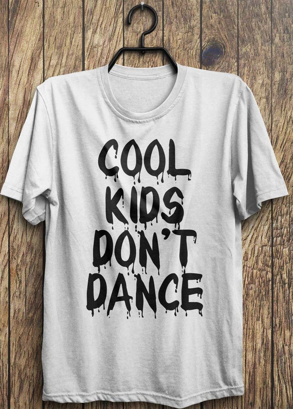 cool kids t shirt cool kids dont dance t shirts by. Black Bedroom Furniture Sets. Home Design Ideas