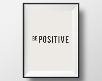 Be positive, office decor, home decor, instant download, inspirational quote, download, quote, inspire, motivate, fitness quote