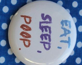 Eat, Sleep, Poop. - 2.25 inch pinback button badge