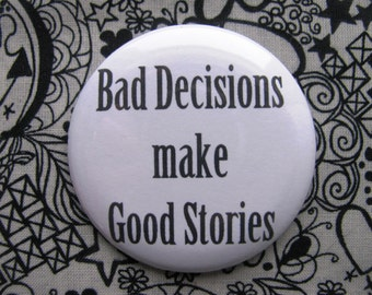 bad decisions make good stories - 2.25 inch pinback button badge