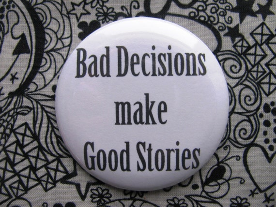 Bad Decisions Make Good Stories 2.25 Inch Pinback Button