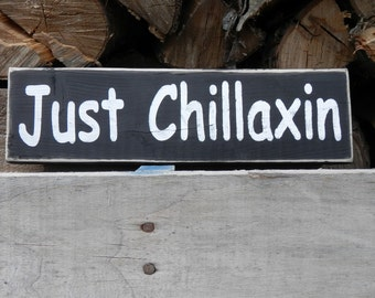 Just Chillaxin country decor wood sign