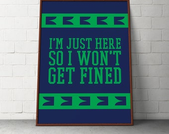 Custom Home Decor- I'm Just Here So I Won't Get Fined Seattle Man Cave Wall Art