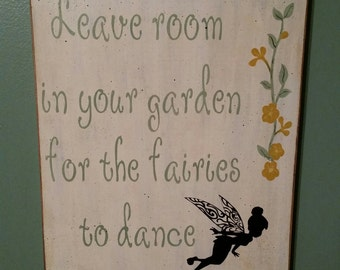 Leave room in your garden for the fairies to dance...wood garden sign.