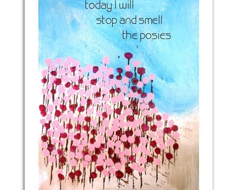 Stop and smell the posies print