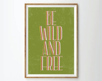 Be wild and free, quote prints, quote posters, music art, typography poster, music , positive quotes,
