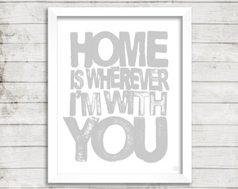 EDWARD SHARPE - Home Is Wherever Im With You - Printable Wall Art Instant Digital Download - Typography Lyric Art Print - 8x10 PRINT - Gray