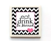 Eat, Drink & Be Married - Black and White Chevron Tile Magnet