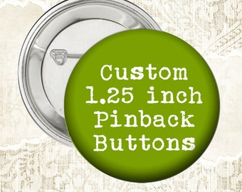 Custom or Photo 1 1/4  Inch Pinback Button Badges - Choose Quantity at Checkout